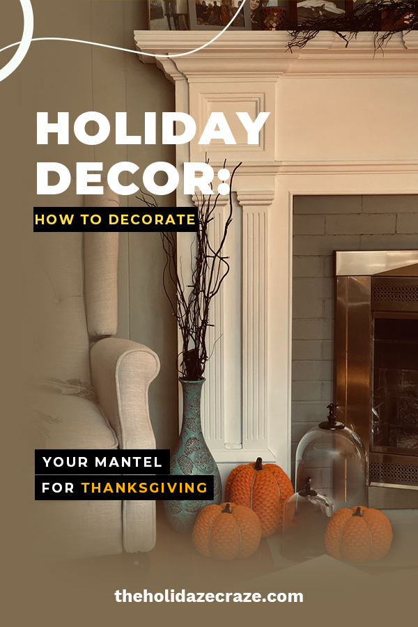 Holiday Decor How To Decorate Your Mantel For Thanksgiving